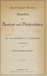 Balthasar Han's Ausreden der Armbrust- und Büchsenschützen, aus einer Handschrift des 16. Jahrhunderts herausgegeben