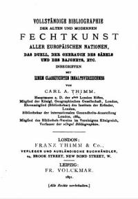 Vollständige Bibliographie der alten und modernen Fechtkunst aller europäischen Nationen, das Duell, der Gebrauch des Säbels und des Bajonets, etc. inbegriffen mit einem classificirten Inhaltsverzeichniss