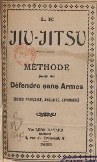 Le Jiu-Jitsu, méthode pour se défendre sans armes (boxes française, anglaise, japonaise