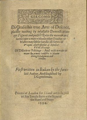 His True Arte of Defence, plainlie teaching by infallable Demonstrations, apt Figures and pefect Rules the manner and forme how a man without other teacher or master may safelie handle all sortes of weapons as well offensive as defensive; First written n Italian by the forsaid Author and Englished by I. G. gentleman