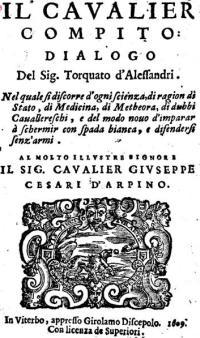 Il Cavalier Compito, Nel quale si discorre d'ogni scienza, di ragion di Stato, di Medicina, di Metheora, di dubbi Caualiereschi, e del modo nouo d'imparar a schermir con spada bianca, e difendersi senz'armi