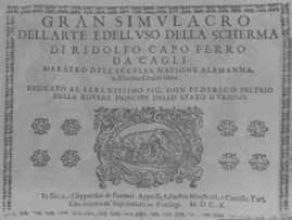 Gran Simulacro dell'Arte Edell'uso della Scherma. Dedicato al srenissimo Sig. don Federigo Feltrio della Rovere, principe dello stato d'Urbino