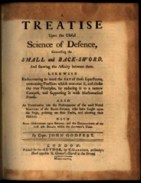 A treatise upon the useful science of defence connecting the small and back-sword, and shewing the affinity between them. Likewise endeavouring to weed the art of those superfluous, unmeaning practices which over-run it, and choke the true principles, by reducing it to a narrow compass, and supporting it with mathematical proofs. Also an Examination into the Performances of the most Noted Masters of the Back-Sword, who have fought upon the Stage, pointing out their Faults, and allowing their Abilities. With some Observations upon Boxing, and the Characters of the most able Boxers, within the Author's Time