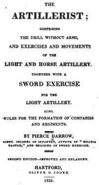 The artillerist: comprising the drill without arms, and exercises and movements of the light and horse artillery : together with a sword exercise for the light artillery: also, rules for the formation of companies and regiments