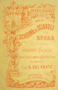 Istruzione per la Scherma de Sciabola e di Spada del Prof. Giuseppe Radaelli, scritta d' ordine del Ministero della Guerra dal Capitano S. del Frate