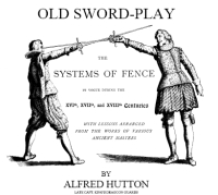 Old sword play. A glance at the systems of fence in vogue during the XVth, XVIth, and XVIlth, centuries, with lessons arranged from the works of various ancient masters for the practical study of the use of the picturesque arms borne of forefathers