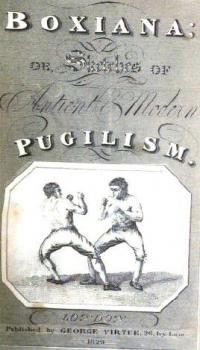 Boxiana or Sketches of Ancient & Modern Pugilism, From the days of the renowned Broughton and Slack, to the championship of Cribb