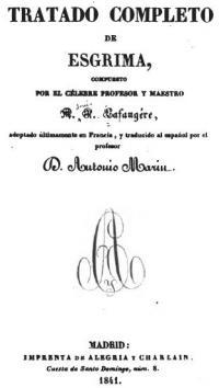 Tratado completo de esgrima compuesto por el celebre profesor maestro Mr. F. L. adoptado ultimamente en Francia, y traducido al Espanol por el profesor D. Antonio Marin