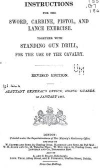 Instructions for the Sword, Carbine, Pistol and Lance Exercise, Together with Standing Gun Drill for the Use of the Cavalry