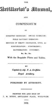 The Artillerist's Manual, and Compendium of Infantry Exercise, Sword Exercise, Field Battery Exercise, Service of Heavy Ordnance, Gyns, &e. Fortification, Pyrotechny, Mathematics, Gunnery, &c. &c. &c., With the Requisite Plates and Tables