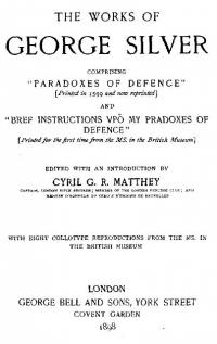 The works of George Silver comprising 'Paradoxes of Defence' printed in 1599 and now reprinted and 'Bref Instructions Upon My Paradoxes of Defence' Printed for the first time from the manuscript found in the British Museum