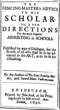 The fencing-master's advice to his scholar: or A few directions for the more regular assaulting in schools. Published by way of dialogue for the benefit of all who shall be so far advanced in the art as to be fit for assaulting