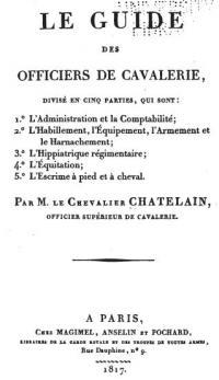Le guide des officiers de cavalerie - divisé en cinq parties qui sont: 1) l'administration et la comptabilité; 2) l'habillement, l'équipement, l'armement et le harnachement; 3) l'hippiatrique régimentaire; 4) l'équitation; 5) l'escrime á pied et á cheval