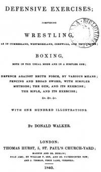 Defensive Exercises; comprising wrestling, as in Cumberland, Westmoreland, Cornwall, and Devonshire; boxing, both in the usual mode and in a simpler one; defence against brute force, by various means; fencing and broadsword, with simpler methods; the gun, and its exercise; the rifle, and its exercise