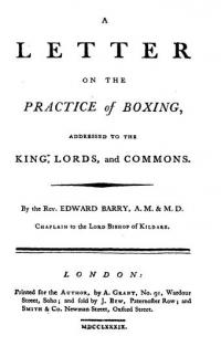 A letter on the practice of Boxing Addressed to the King, Lords, and Commons
