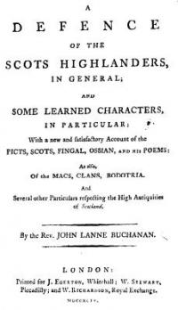 A Defence of the Scots Highlanders, in General, and Some Learned Characters, in Particular: With a new and satisfactory Account of the Picts, Scots, Fingal, Ossian and his Poems: As Also of the Macs, Clans, Bodotria. And Several other Particulars respecting the High Antiquities of Scotland.